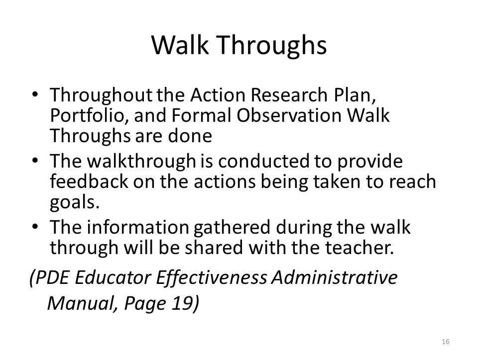 Walk Throughs Throughout the Action Research Plan, Portfolio, and Formal Observation Walk Throughs are done.