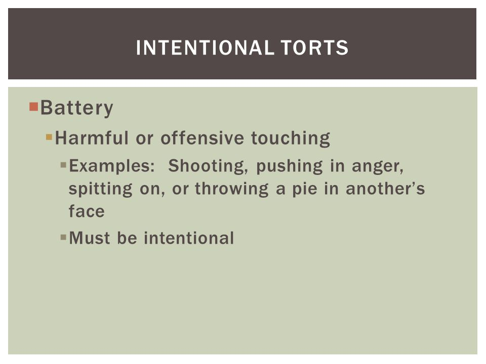 Intentional torts Battery Harmful or offensive touching