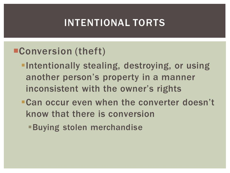 Intentional torts Conversion (theft)