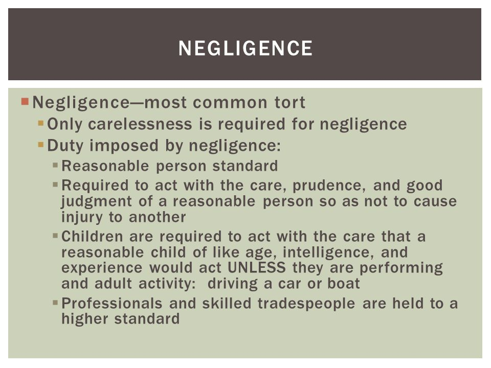 negligence Negligence—most common tort
