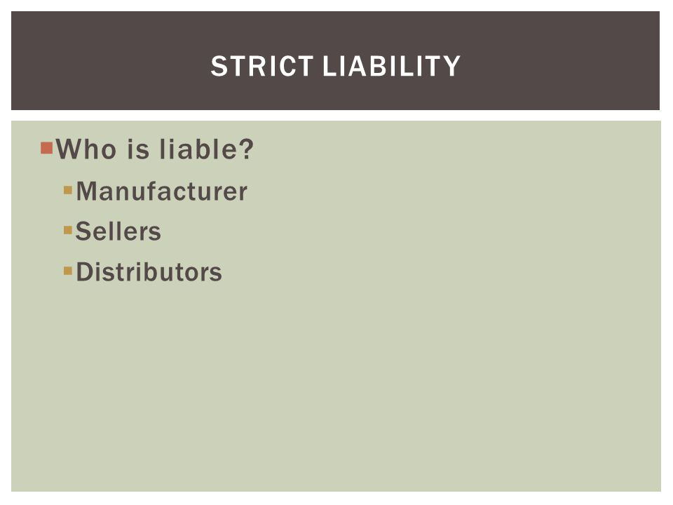 Strict liability Who is liable Manufacturer Sellers Distributors