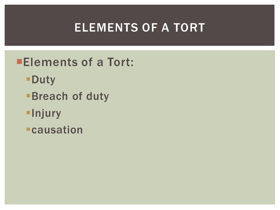 Elements of a tort Elements of a Tort: Duty Breach of duty Injury