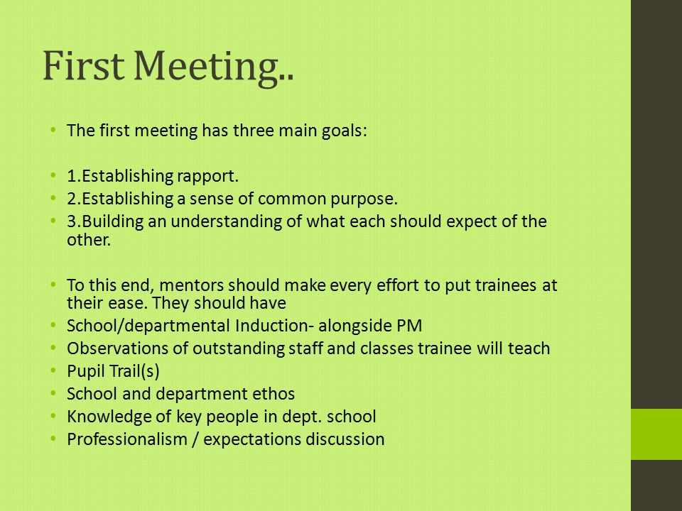 First Meeting.. The first meeting has three main goals: