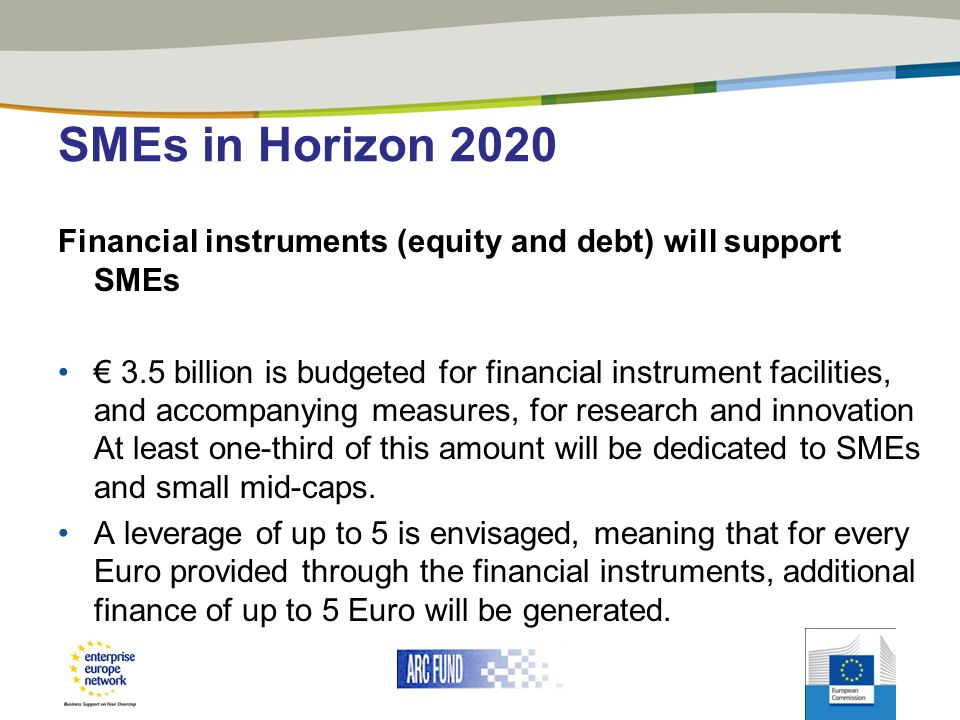 SMEs in Horizon 2020 Financial instruments (equity and debt) will support SMEs.