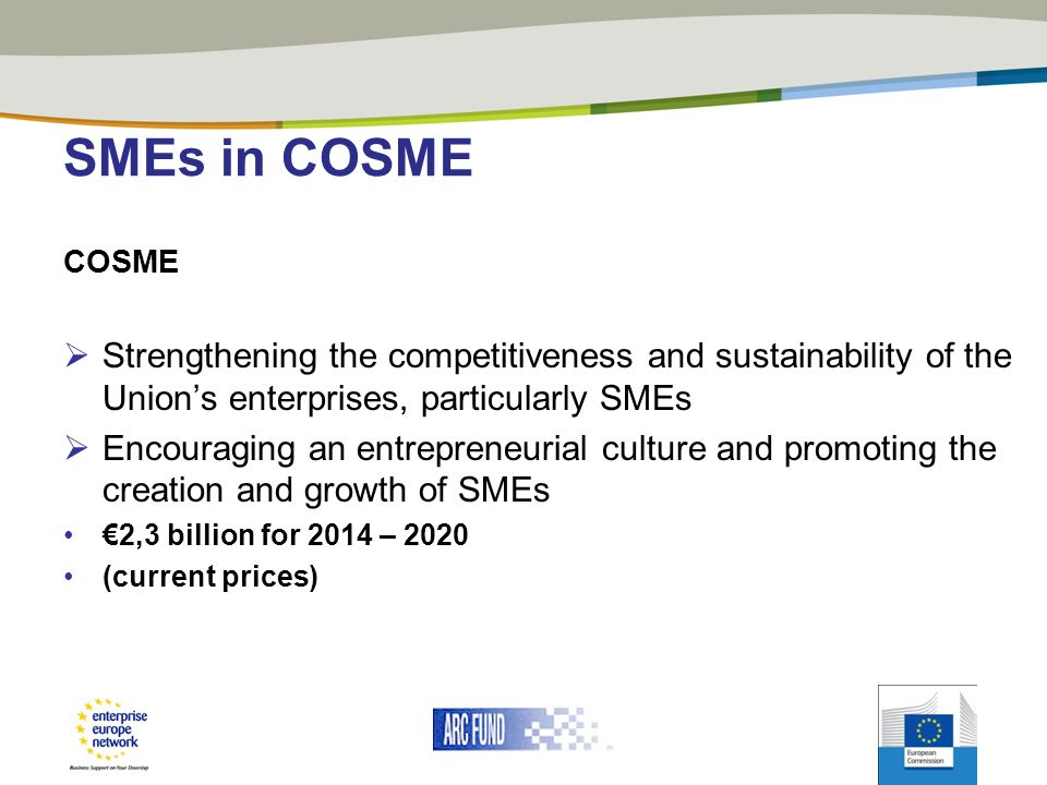SMEs in COSME COSME. Strengthening the competitiveness and sustainability of the Union's enterprises, particularly SMEs.
