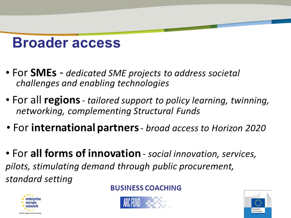 Broader access • For SMEs - dedicated SME projects to address societal challenges and enabling technologies.