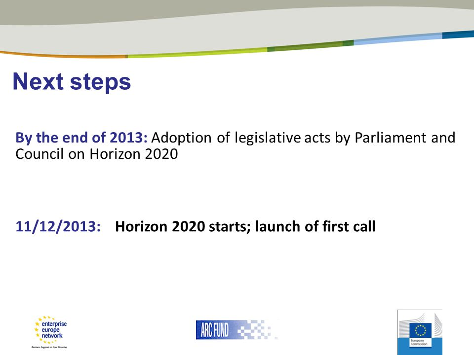 Next steps By the end of 2013: Adoption of legislative acts by Parliament and Council on Horizon 2020.