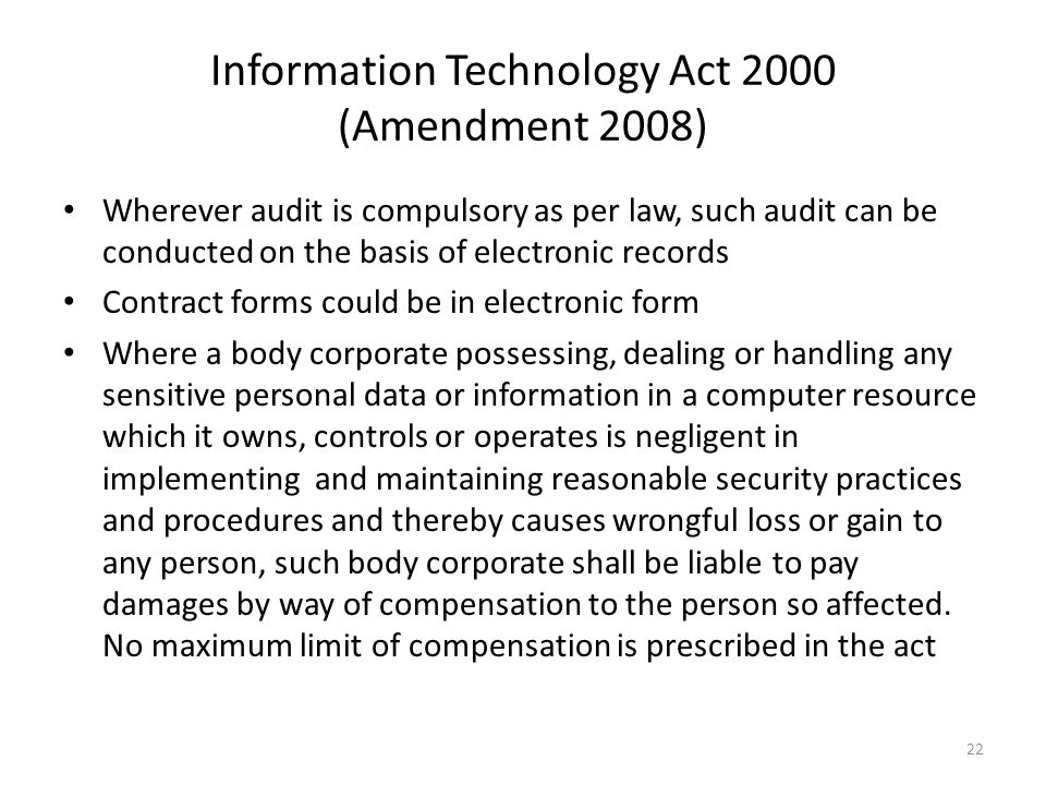 information technology act 2000 Information technology amendment act, 2008 (it act 2008) is a substantial  addition to india's information technology act (ita-2000) the it amendment act .