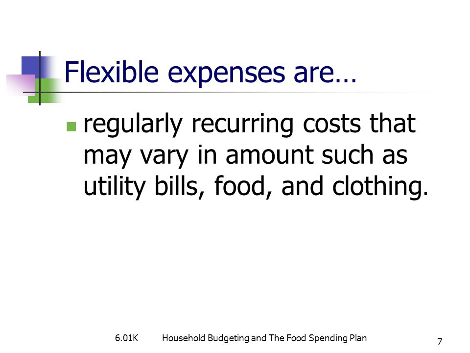 Flexible expenses are…