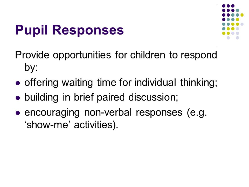 Pupil Responses Provide opportunities for children to respond by:
