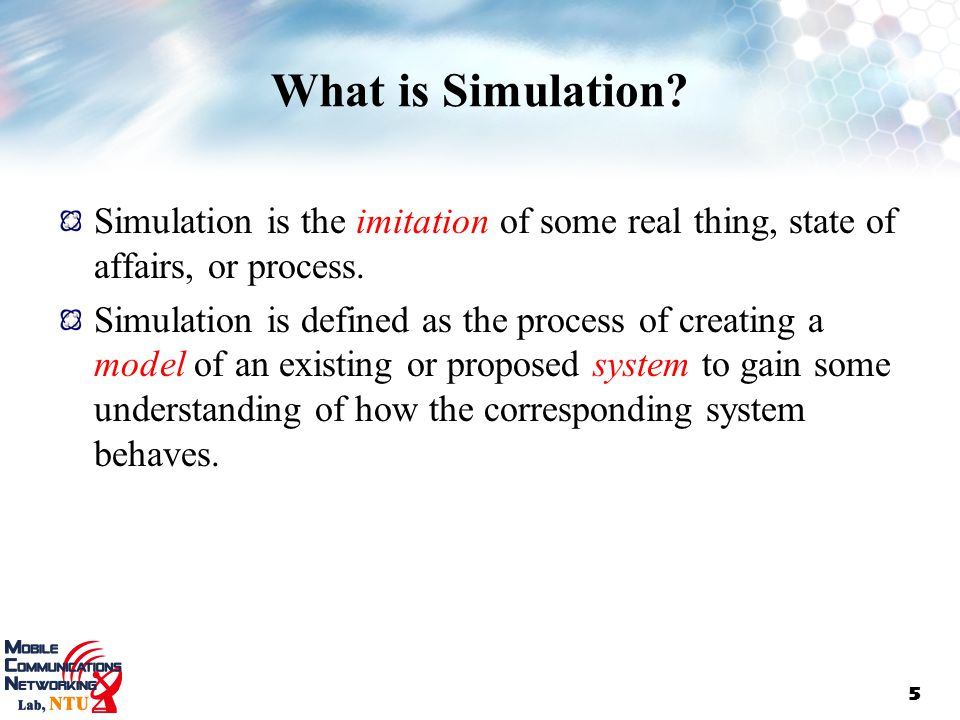 What is Simulation Simulation is the imitation of some real thing, state of affairs, or process.