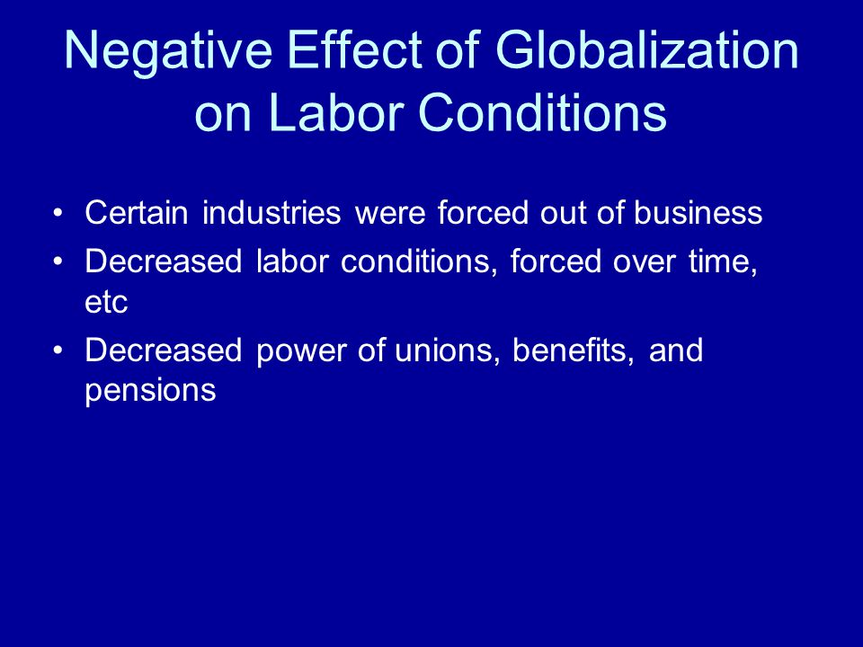 effects of globalization on the labor market Fifth, the paper reviews the labor market policies that can be used to offset the adverse effects of globalization on employment and labor earnings finally, it discusses how the international community could encourage developing countries to adopt sound labor market policies in the context of globalization.
