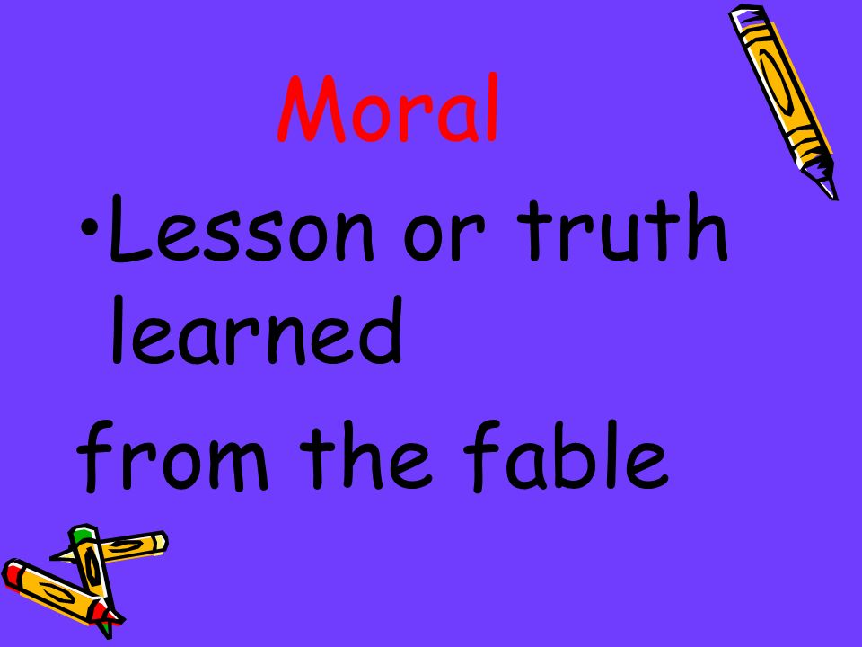 Moral Lesson or truth learned from the fable