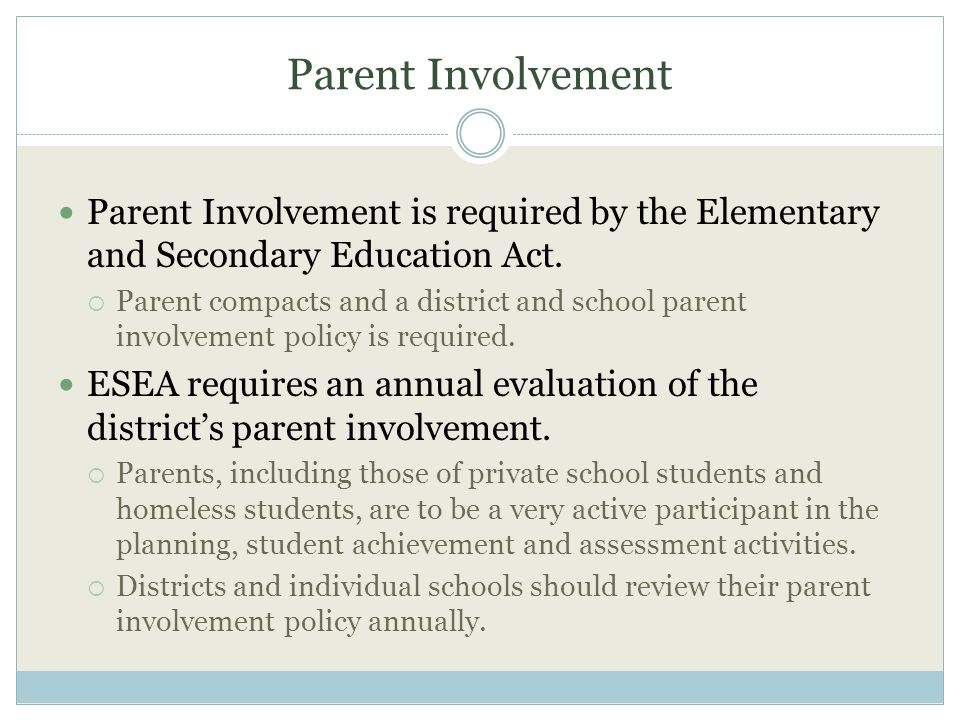 Parent Involvement Parent Involvement is required by the Elementary and Secondary Education Act.