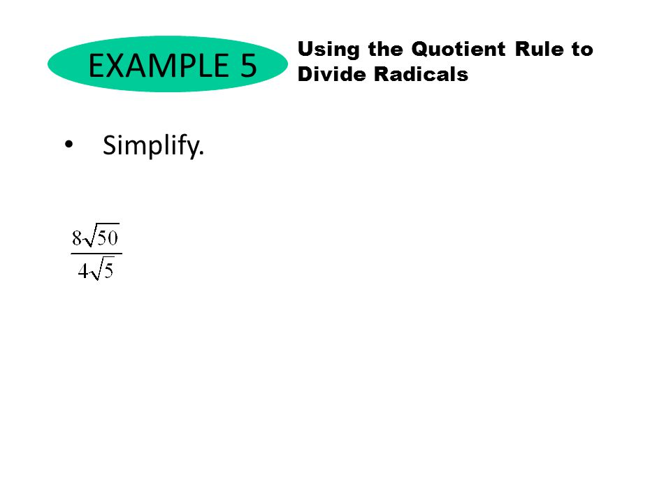 EXAMPLE 5 Using the Quotient Rule to Divide Radicals Simplify.