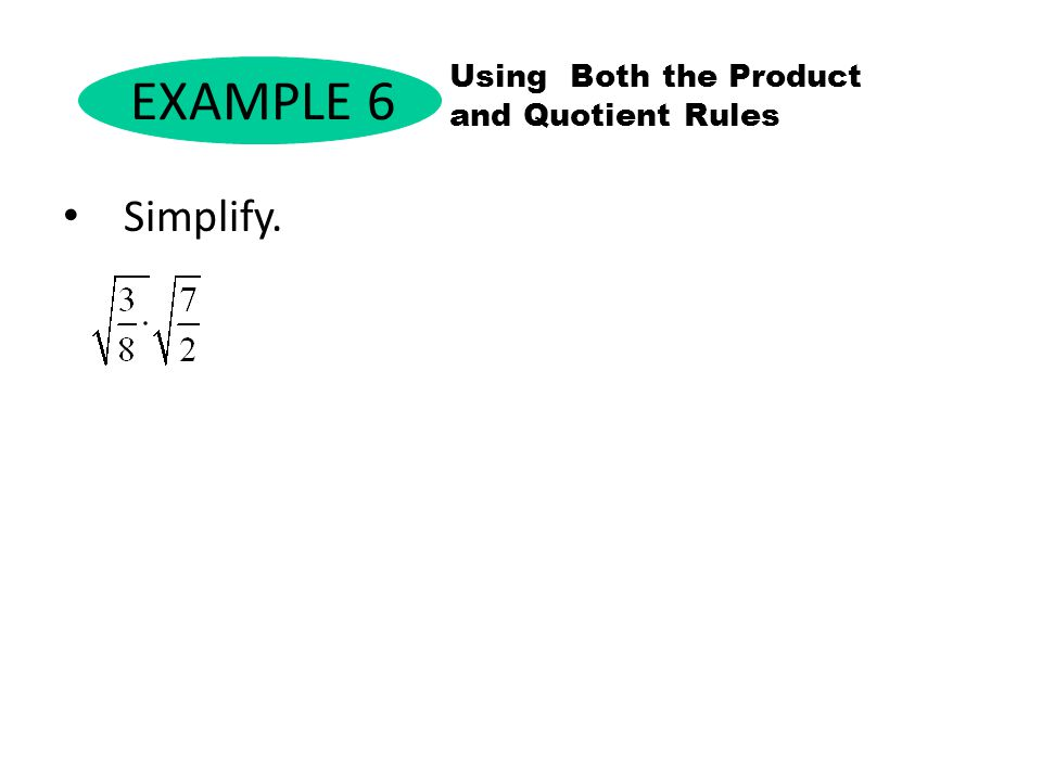 EXAMPLE 6 Using Both the Product and Quotient Rules Simplify.