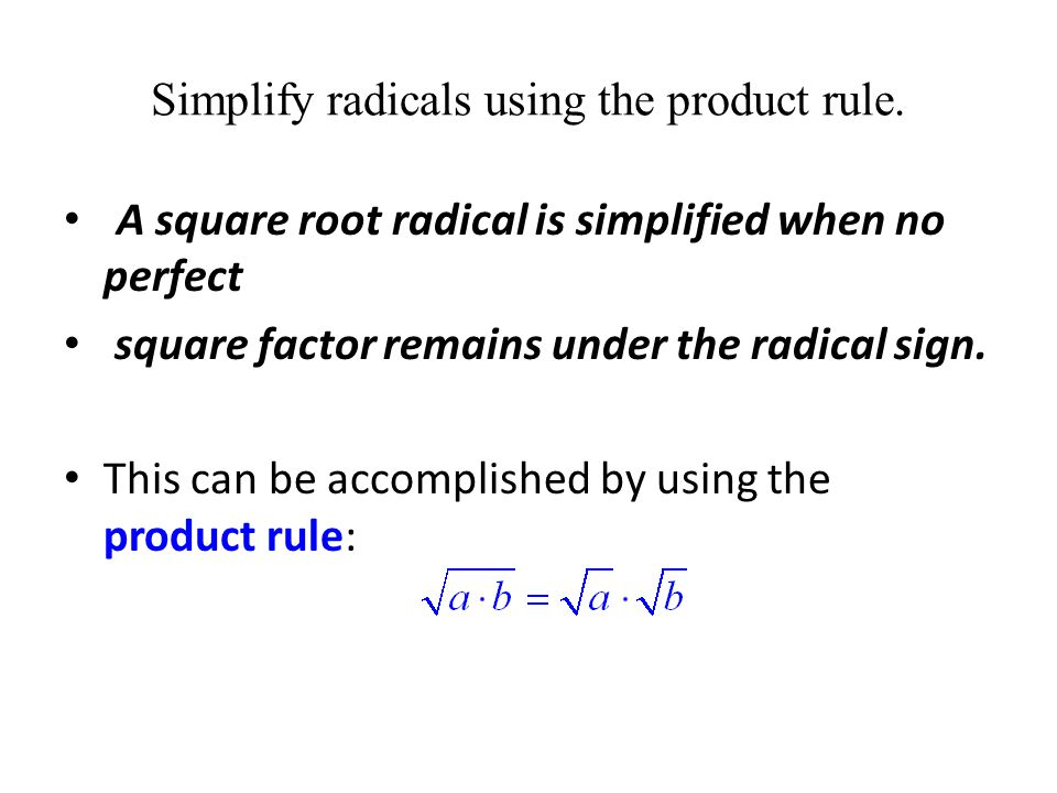 Simplify radicals using the product rule.