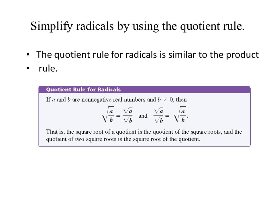 Simplify radicals by using the quotient rule.