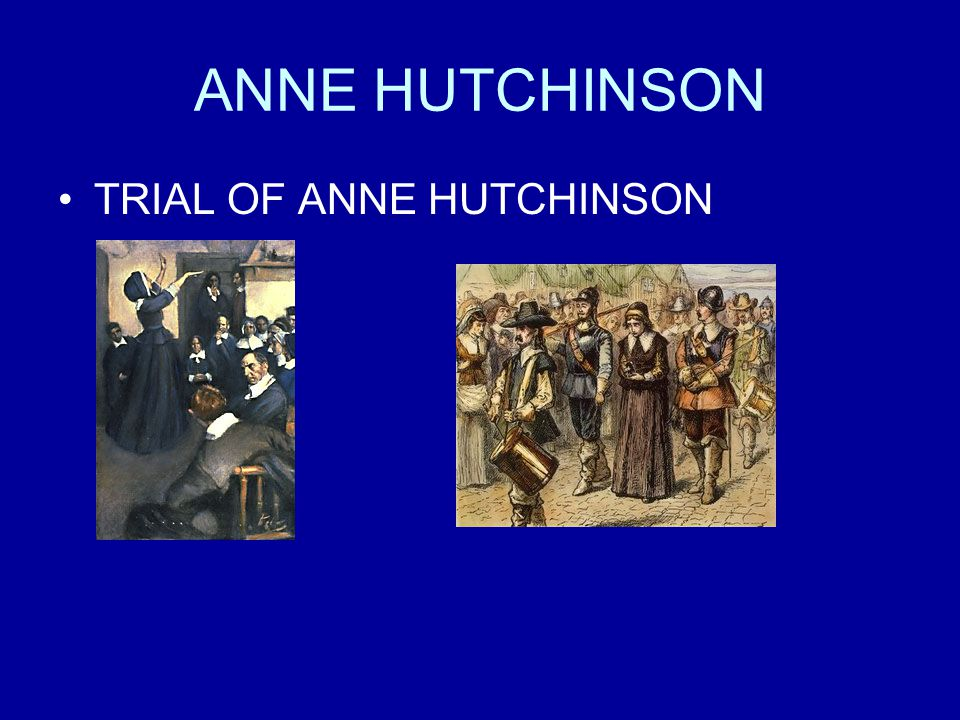 the beliefs of anne hutchinson that brought her to trial Trial-of-anne-hutchinson-1 she was brought before the general court, where her accusers were also her judges she declared that the local clergy lacked inspiration from god, and asked what .