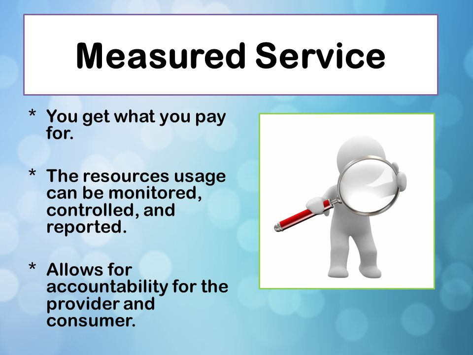Measured Service You get what you pay for.
