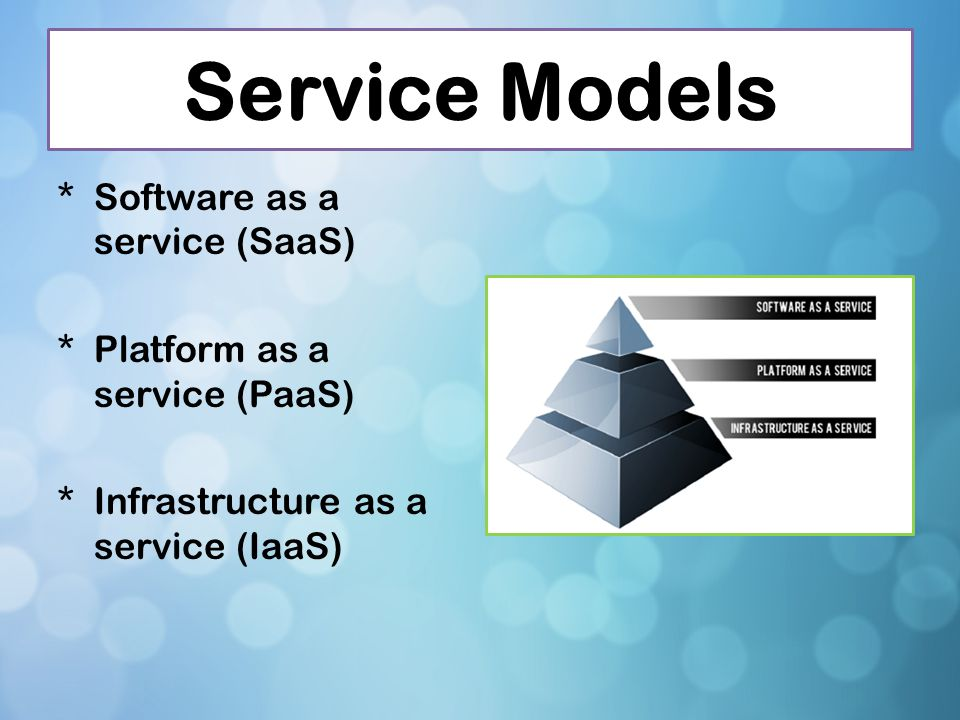 Service Models Software as a service (SaaS)
