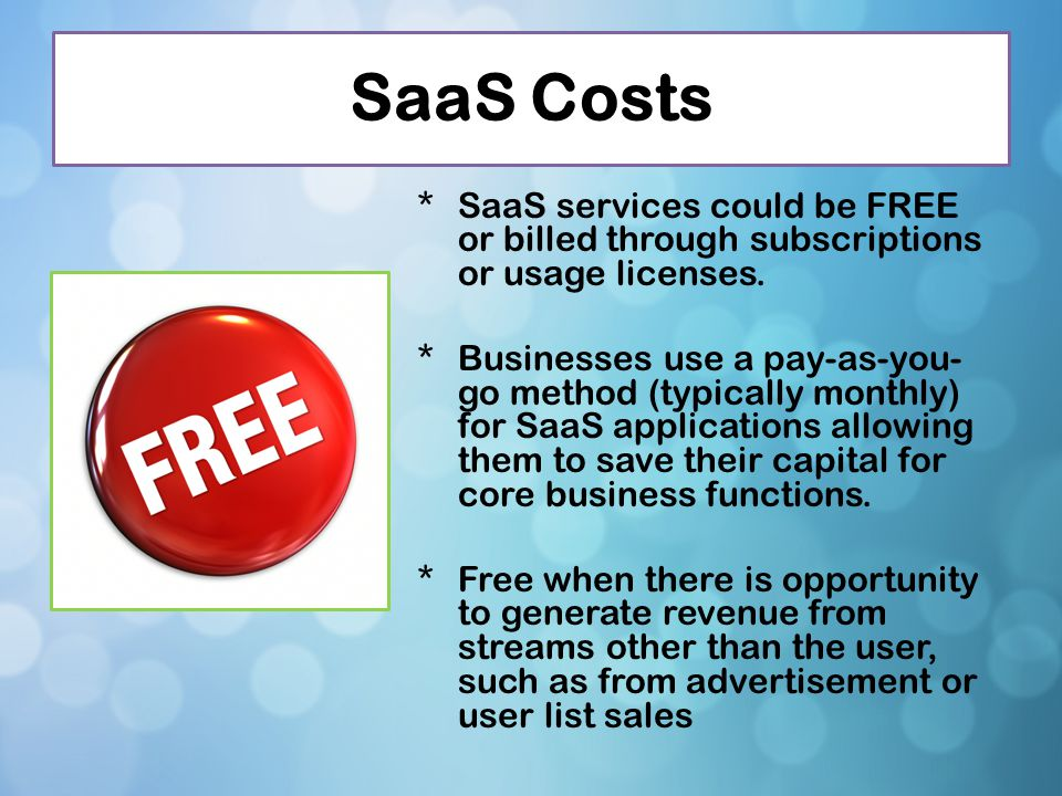 SaaS Costs SaaS services could be FREE or billed through subscriptions or usage licenses.