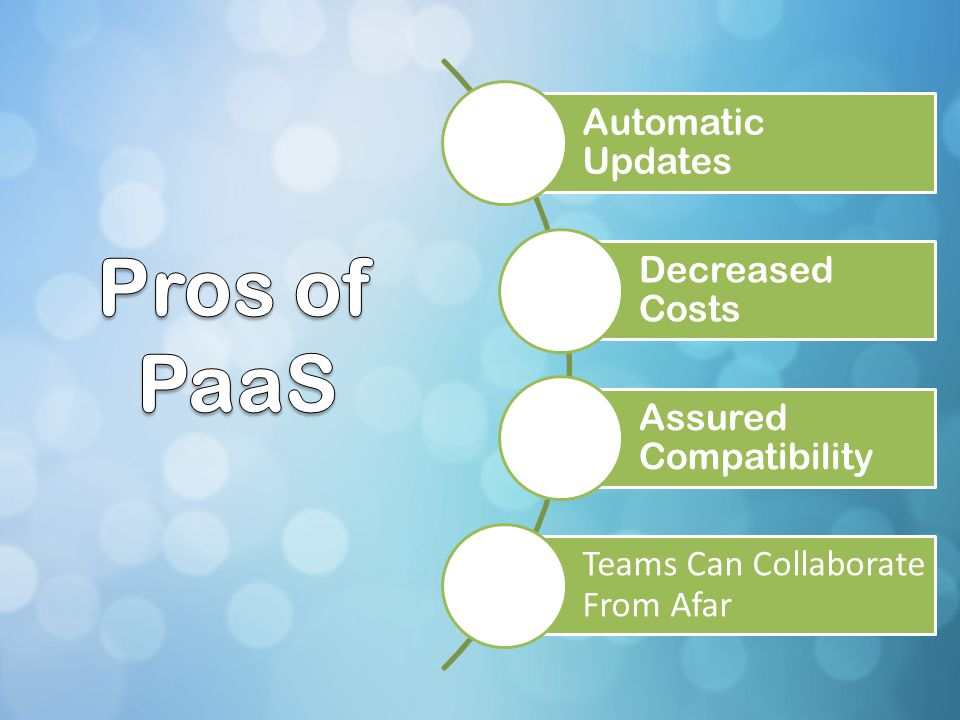 Pros of PaaS Automatic Updates Decreased Costs Assured Compatibility