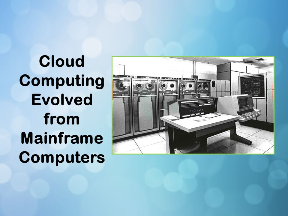 Cloud Computing Evolved from Mainframe Computers