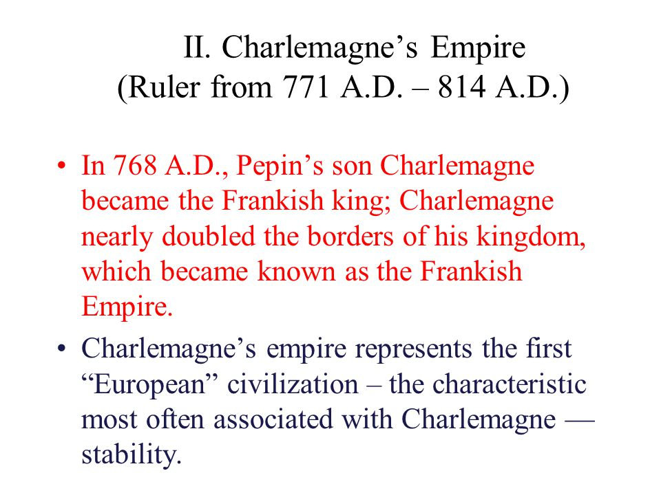 II. Charlemagne's Empire (Ruler from 771 A.D. – 814 A.D.)