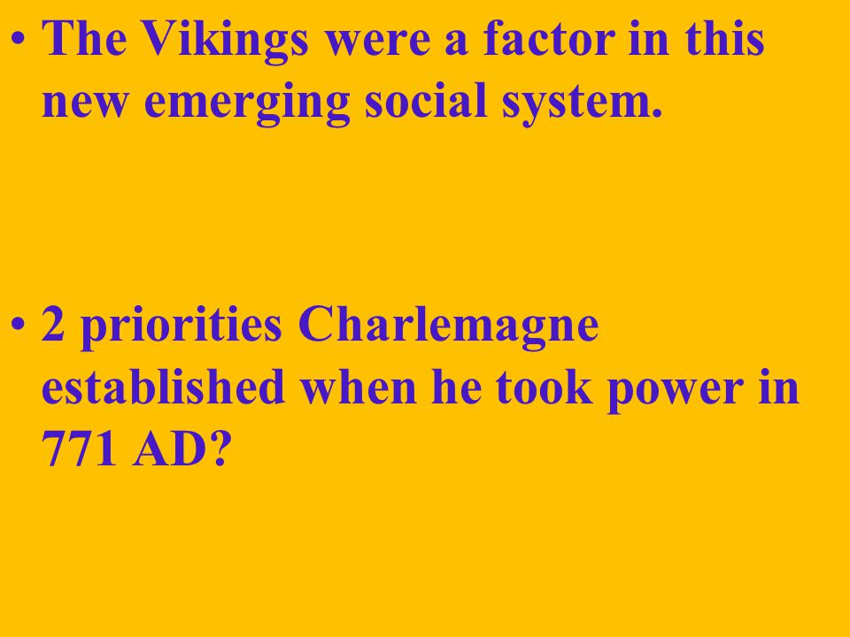 The Vikings were a factor in this new emerging social system.