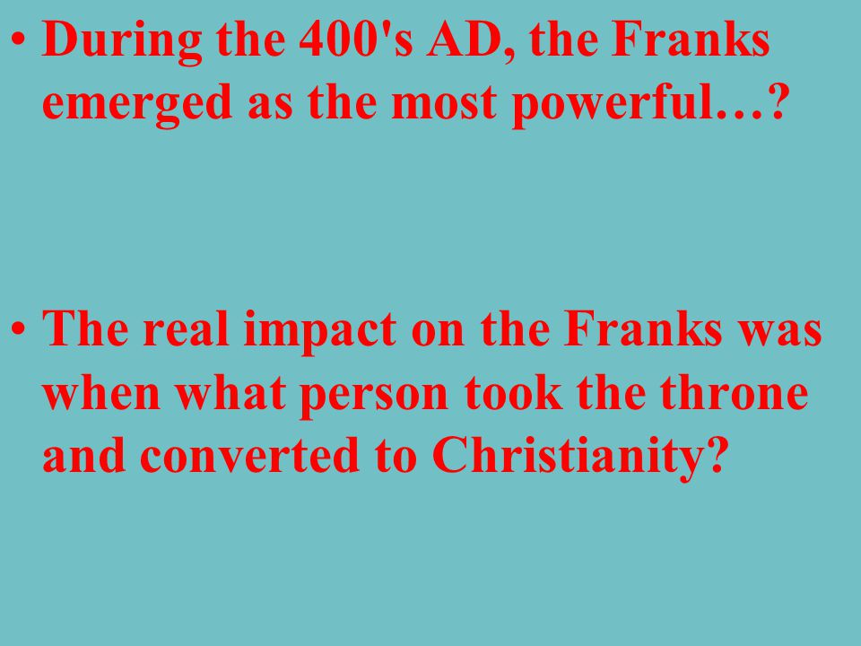 During the 400 s AD, the Franks emerged as the most powerful…