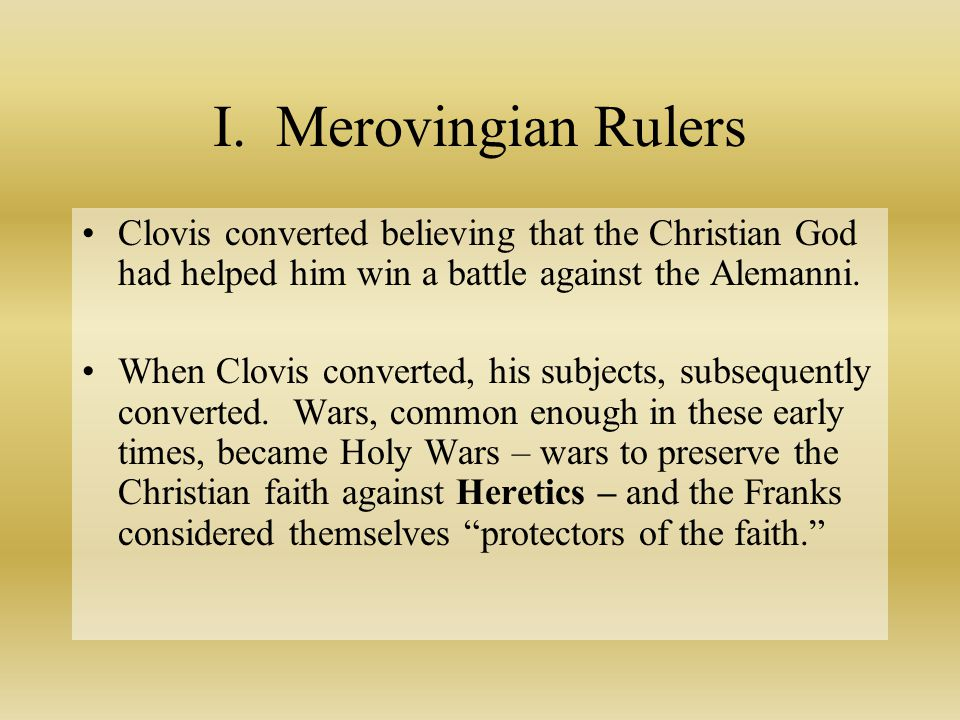I. Merovingian Rulers Clovis converted believing that the Christian God had helped him win a battle against the Alemanni.