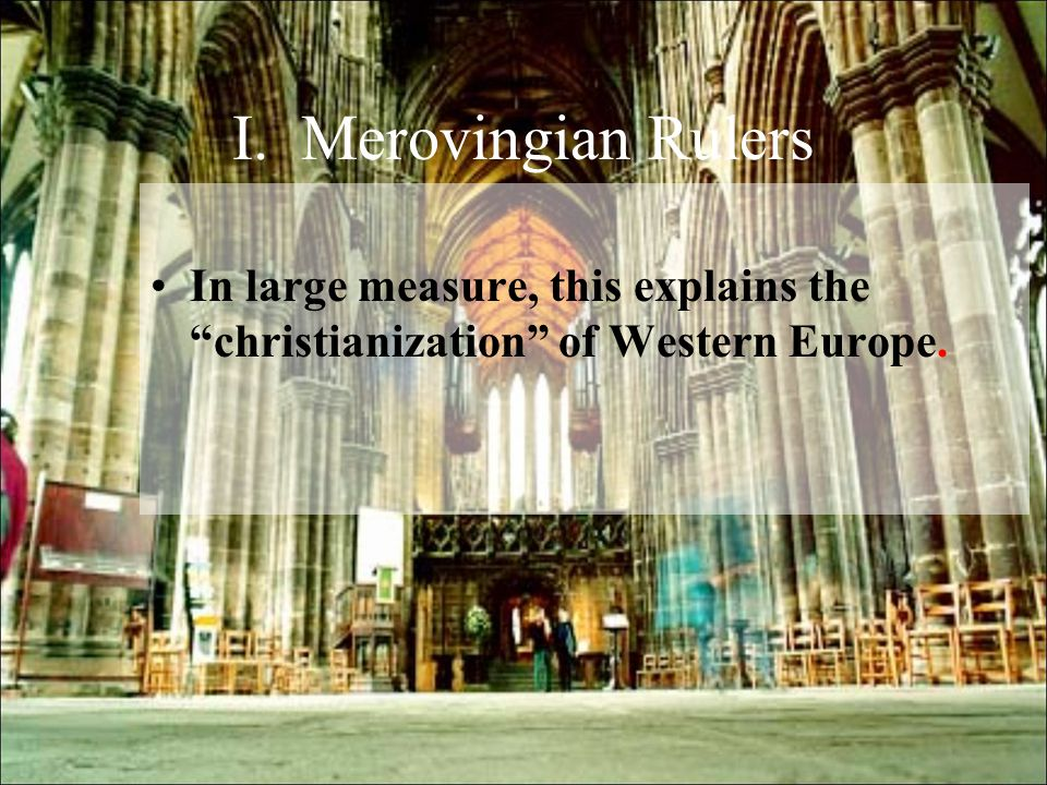 I. Merovingian Rulers In large measure, this explains the christianization of Western Europe.