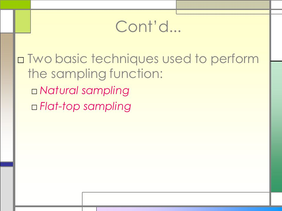 Cont'd... Two basic techniques used to perform the sampling function: