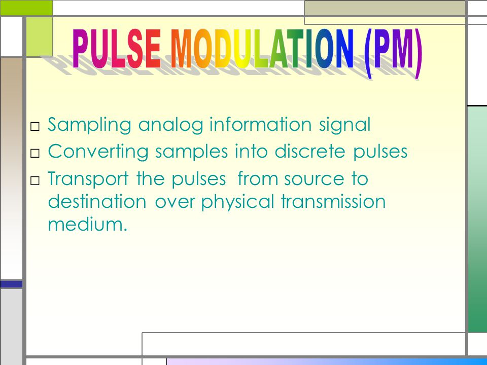 PULSE MODULATION (PM) Sampling analog information signal