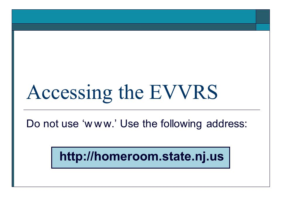 Accessing the EVVRS http://homeroom.state.nj.us