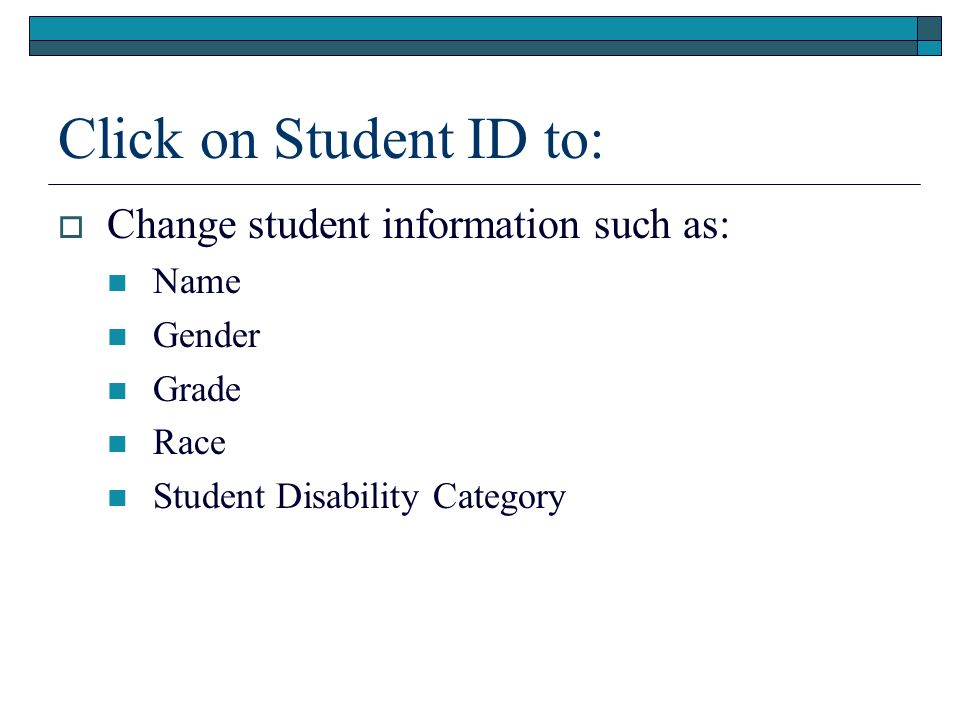 Click on Student ID to: Change student information such as: Name