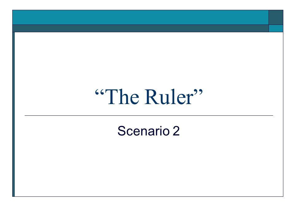 The Ruler Scenario 2