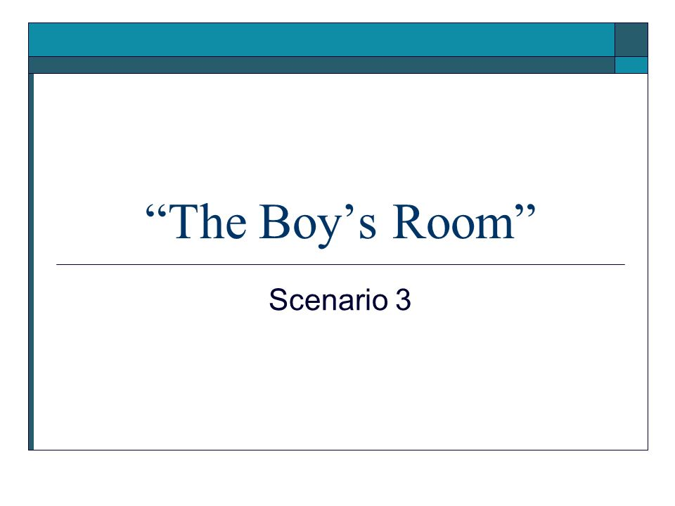 The Boy's Room Scenario 3