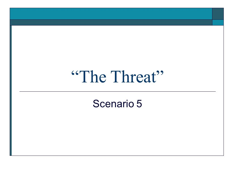 The Threat Scenario 5