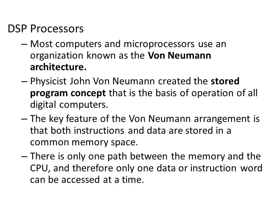 DSP Processors Most computers and microprocessors use an organization known as the Von Neumann architecture.