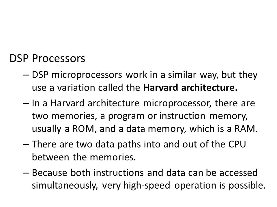 DSP Processors DSP microprocessors work in a similar way, but they use a variation called the Harvard architecture.
