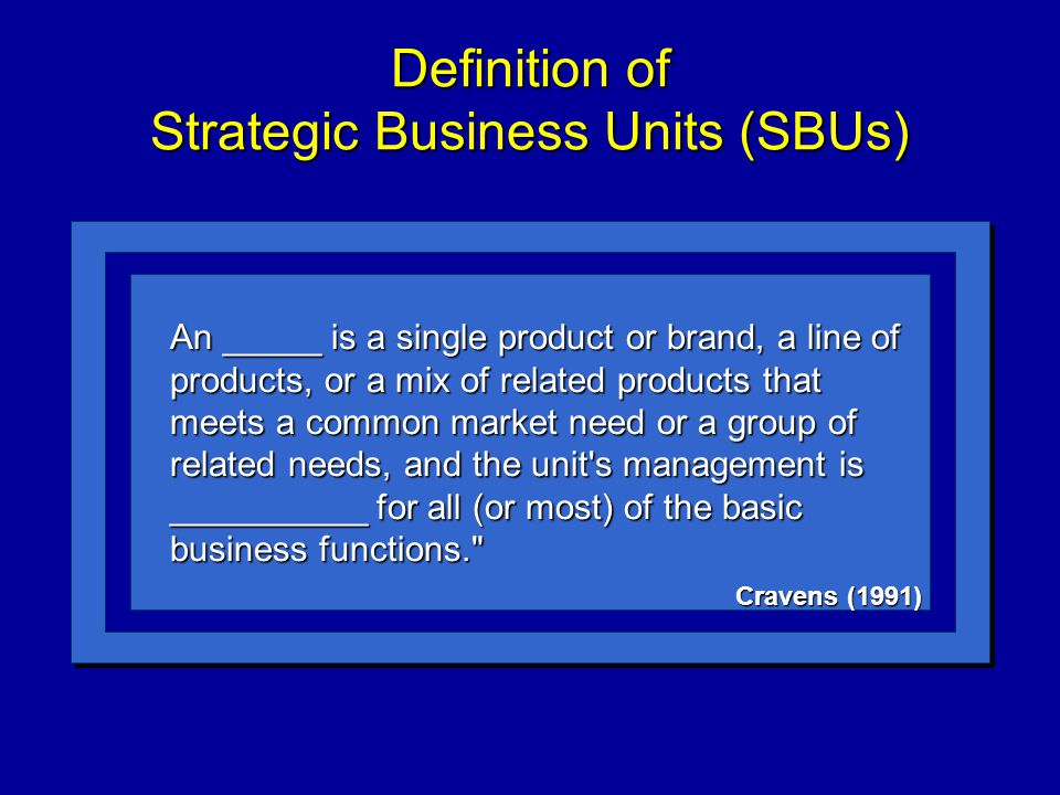 """an introduction to the strategic business units sbus """"identifying strategic business units (or sbus) introduction øa confusion of sbus : •since bases of competitive strategy may need to differ by."""
