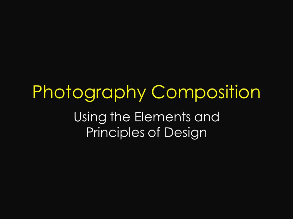 Elements And Principles Of Design Photography : Photography composition ppt video online download
