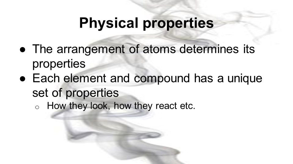 Physical properties The arrangement of atoms determines its properties