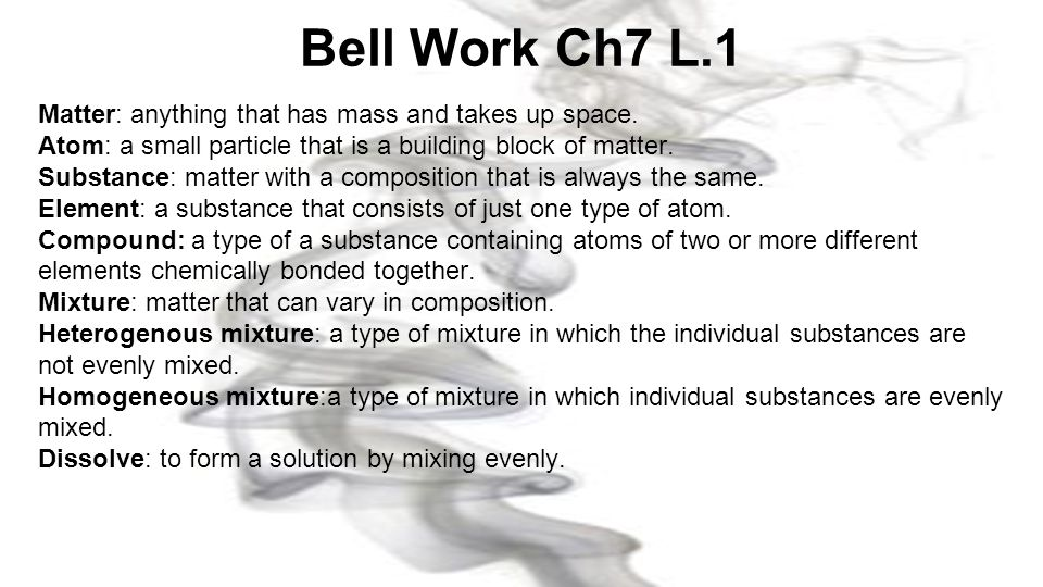 Bell Work Ch7 L.1 Matter: anything that has mass and takes up space.