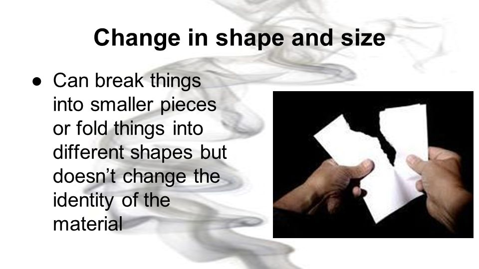 Change in shape and size