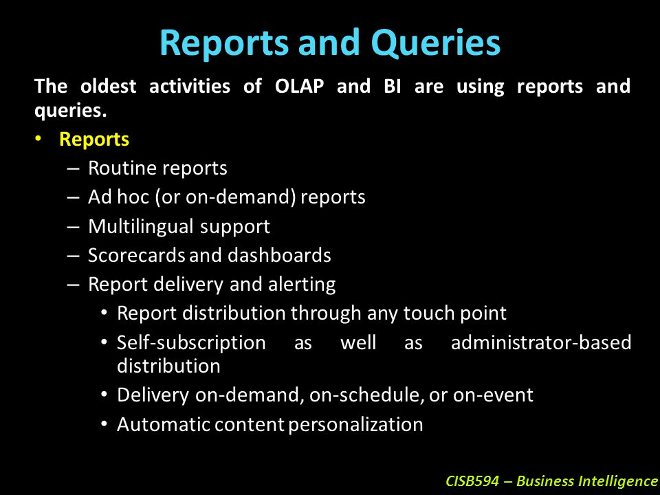 Reports and Queries The oldest activities of OLAP and BI are using reports and queries. Reports. Routine reports.