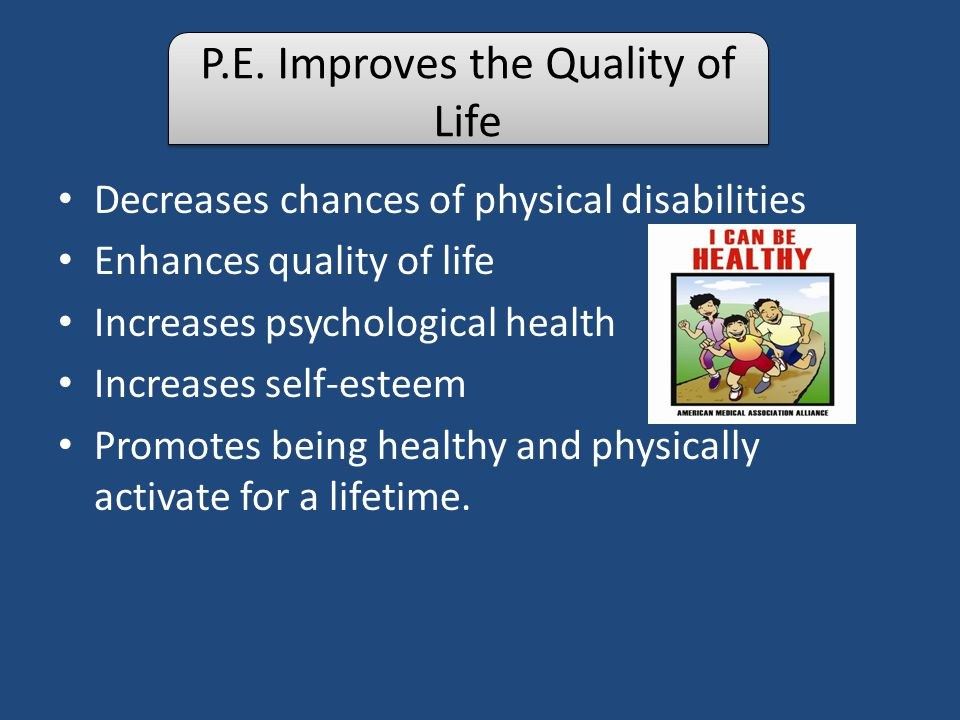 P.E. Improves the Quality of Life