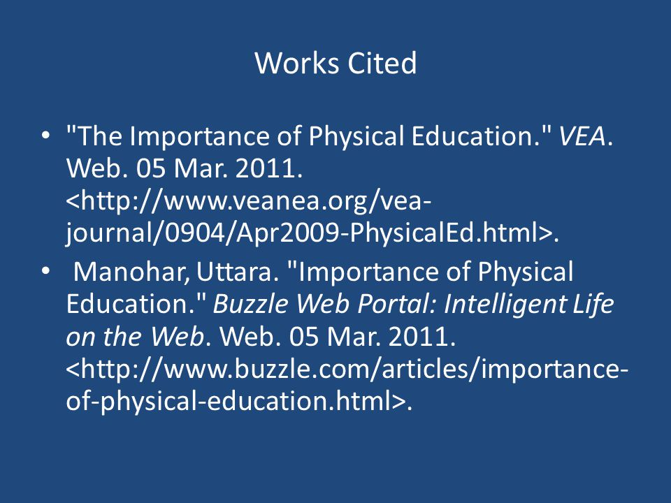 Works Cited The Importance of Physical Education. VEA. Web. 05 Mar <